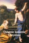 Ostatnie Kuszenie Chrystusa - Nikos Kazantzakis