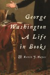 George Washington: A Life in Books - Kevin J. Hayes