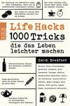 Life Hacks: 1000 Tricks, die das Leben leichter machen - Diane Winkler, Keith Bradford