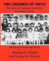 The Children of Topaz: The Story of a Japanese-American Internment Camp Based on a Classroom Diary - Michael O. Tunnell, George W. Chilcoat