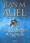 Los Cazadores de Mamuts (Earth's Children #3) - Jean M. Auel, Edith Zilli
