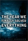 The Year We Finally Solved Everything - Rudolf Kerkhoven