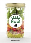 Salad in a Jar: 68 Recipes for Salads and Dressings - Anna Helm Baxter