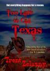 Too Late to Call Texas - Trent Zelazny