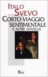 Corto viaggio sentimentale e altre novelle - Italo Svevo