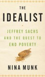 The Idealist: Jeffrey Sachs and the Quest to End Poverty - Nina Munk