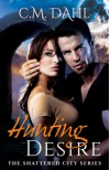 Hunting Desire (Shattered City, #1) - C.M. Dahl