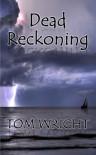 Dead Reckoning - Tom      Wright