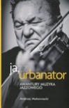 Ja, Urbanator Awantury muzyka jazzowego - Andrzej Makowiecki, Makowiecki Andrzej