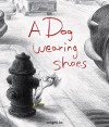 A Dog Wearing Shoes - Sangmi Ko