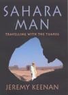 Sahara Man: Travelling with the Tuareg - Jeremy Keenan