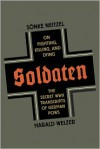 Soldaten: On Fighting, Killing, and Dying - Sönke Neitzel, Harald Welzer