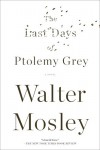 The Last Days of Ptolemy Grey - Walter Mosley