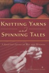 Knitting Yarns and Spinning Tales: A Knitter's Stash of Wit and Wisdom - Voyageur Press