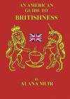An American Guide to Britishness - Alana Muir