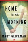Home in the Morning - Mary Glickman