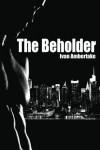 The Beholder (Volume 1) - Ivan Amberlake