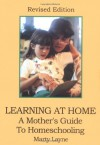 Learning At Home : A Mother's Guide To Homeschooling, Revised Edition - Marty Layne