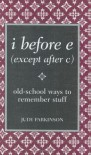 I Before E (Except After C): Old-School Ways to Remember Stuff - Judy Parkinson, Parkinson Judy