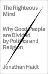 The Righteous Mind: Why Good People Are Divided by Politics and Religion -