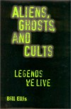 Aliens, Ghosts, and Cults: Legends We Live - Bill Ellis