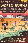 As the World Burns: 50 Simple Things You Can Do to Stay in Denial - Derrick Jensen, Stephanie McMillan