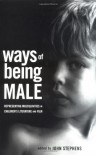 Ways of Being Male: Representing Masculinities in Children's Literature (Children's Literature and Culture) - John Stephens