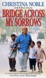 Bridge Across My Sorrows - Christina Noble, Robert Coram