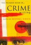 The Picador Book Of Crime Writing - Michael Dibdin (Editor)