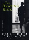 The Skating Rink - Roberto Bolaño, Chris Andrews