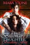 The Billionaire's Daughter (Part 1): Breaking Free - Mara Stone