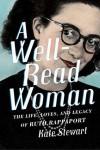 A Well-Read Woman: The Life, Loves, and Legacy of Ruth Rappaport - Kate Stewart
