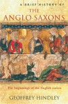 A Brief History of the Anglo-Saxons: The Beginnings of the English Nation - Geoffrey Hindley