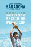 Touched By God: How We Won the Mexico '86 World Cup - Diego Maradona