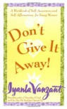 Don't Give It Away! : A Workbook of Self-Awareness and Self-Affirmations for Young Women - Iyanla Vanzant, Almasi Wilcots