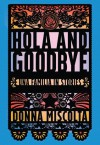 Hola and Goodbye: Una Familia in Stories - Donna Miscolta