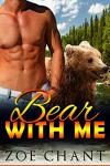Bear With Me: Bear Shifter Paranormal Romance - Zoe Chant