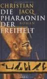 Die Pharaonin der Freiheit: Roman - Christian Jacq