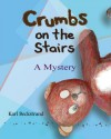 Crumbs on the Stairs: A Mystery - Karl Beckstrand