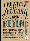 Creative Lettering and Beyond: Inspiring tips, techniques, and ideas for hand lettering your way to beautiful works of art (Creative...and Beyond) - Shauna Lynn Panczyszyn, Julie Manwaring, Laura Lavender, Gabri Joy Kirkendall