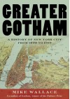 Greater Gotham: A History of New York City from 1898 to 1919 -  Mike Wallace