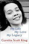 My Life, My Love, My Legacy - Coretta Scott King