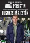 Minä perustin uusnatsijärjestön : Suomen Vastarintaliikkeen ex-johtajan muistelmat  - Henrik Holappa