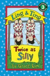 Ling & Ting: Twice as Silly (Passport to Reading) - Grace Lin