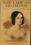 Lady Of Arlington:  A Novel Based On The Life Of Mrs. Robert E. Lee - Harnett T. Kane