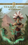 The Mayan Red Queen: Tz'aakb'u Ahau of Palenque (The Mists of Palenque Book 3) - Leonide Martin