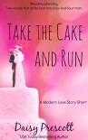 Take the Cake and Run: A Modern Love Story Short Romantic Comedy (Modern Love Story Shorts Book 2) - Daisy Prescott