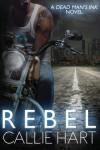 Rebel (Dead Man's Ink) (Volume 1) - Callie Hart