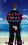 Our Man in Orlando - Hugh Hunter