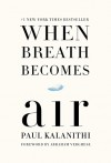 When Breath Becomes Air - Paul Kalanithi, Abraham Verghese